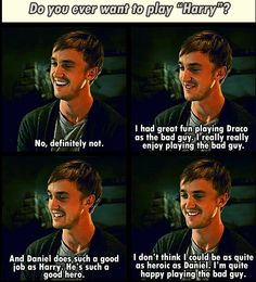 Tom Felton. Though he says this now he originally auditioned for harry potter