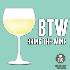 BTW does not been By the Way...#BTW #BringtheWine