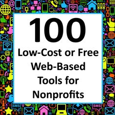 100 Low-Cost or Free Web-Based Tools forNonprofits: http://nonprofitorgs.wordpress.com/2013/03/08/50-fun-useful-and-totally-random-resources-for-nonprofits/