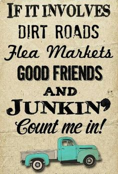 ❝If it involves dirt roads, flea markets, good friends and JUNKiN' ★ Count Me In❞. My orange truck fill the back Sign Quotes, Me Quotes, Qoutes, Vinyl Quotes, Jokes Quotes, Wall Quotes, Quotable Quotes, Into The West, Flea Market Finds