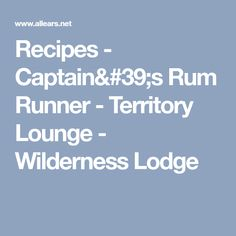 Recipes - Captain's Rum Runner - Territory Lounge - Wilderness Lodge
