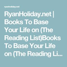 RyanHoliday.net | Books To Base Your Life on (The Reading List)Books To Base Your Life on (The Reading List) - RyanHoliday.net