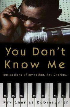 """Read """"You Don't Know Me Reflections of My Father, Ray Charles"""" by Mary Jane Ross available from Rakuten Kobo. A deeply personal memoir of the private Ray Charles - the man behind the legend - by his eldest son. Ray Charles is an A. Singer One, Cant Stop Loving You, Little Brothers, Georgia On My Mind, Ray Charles, Memoirs, Audio Books, Reflection, Father"""