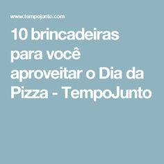 10 brincadeiras para você aproveitar o Dia da Pizza - TempoJunto