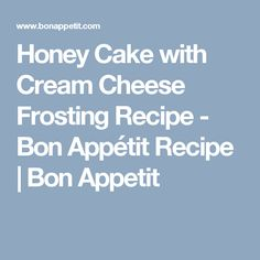 Honey Cake with Cream Cheese Frosting Recipe - Bon Appétit Recipe | Bon Appetit