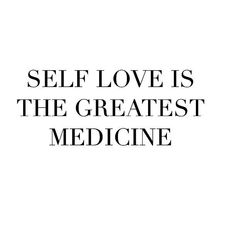 Self love is the greatest medicine