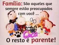 Família - São aqueles que sempre estão preocupados com você... O resto é parente!!!