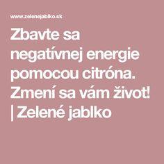 Zbavte sa negatívnej energie pomocou citróna. Zmení sa vám život! | Zelené jablko