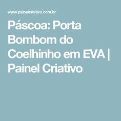 Páscoa: Porta Bombom do Coelhinho em EVA   Painel Criativo