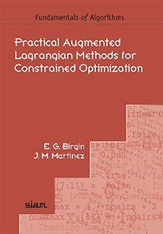 Practical augmented lagrangian methods for constrained optimization / E.G. Birgin, J.M. Martínez