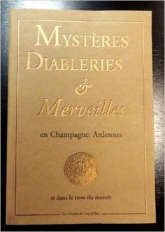 Mysteres Diableries et Merveilles en Champagne-Ardenne et Dans le Reste du Monde - Eric Poindron