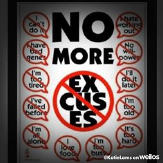 Excuses are tools of the incompetent.... Let's do it and not make them!!! #weilos