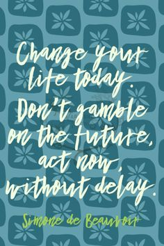 Change your life today. Dont gamble on the future act now without delay. Simone de Beauvoir   172/365  qotd 365project simone de beauvoir quote of the day quoteoftheday change your life act now motivational quotes inspirational quotes graphic design blue quotes motivating words inspiring