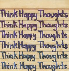 Think happy thoughts.