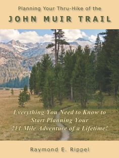 Planning Your Thru-Hike of the John Muir Trail: Everything You Need to Know to Start Planning Your 211 Mile Adventure of a Lifetime!