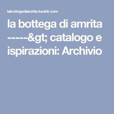 la bottega di amrita -----> catalogo e ispirazioni: Archivio