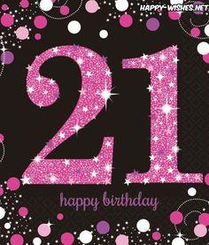 Happy Birthday Wishes - Quotes, Images & Meme - Happy Wishes Happy 21st Birthday Images, Happy 21st Birthday Daughter, Happy 30th Birthday Wishes, Birthday Wishes Messages, 21st Birthday Cards, Happy Wishes, 21 Birthday Quotes, Happy Birthdays, 21 Birthday Meme