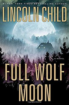 Full Wolf Moon by Lincoln Child - May 2017 - The New York Times best-selling author of The Forgotten Room and Deep Storm is back with a new thriller that follows the trail of a killer who cannot exist...featuring Jeremy Logan, the renowned investigator of the supernatural and fantastic.
