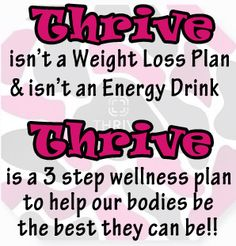 Thrive is a 3 step wellness plan to help our bodies be the best they can be. Want to know more? Email me at willyannhoff67@gmail.com