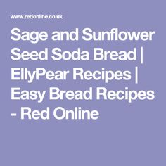 Sage and Sunflower Seed Soda Bread | EllyPear Recipes | Easy Bread Recipes - Red Online