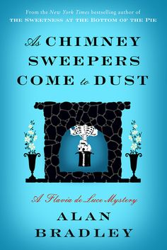 As Chimney Sweepers Come to Dust - Alan Bradley Release date: January 6, 2015 Yippee!!!!!