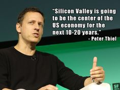 """""""Silicon Valley is going to be the center of the US economy for the next 10-20 years."""" – Peter Thiel at #TCDisrupt"""