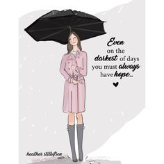Even on the darkest of days...you must always have hope for brighter days #dontgiveup #heatherstillufsen #inspirationalquotes #rainyday #womeninspiringwomen