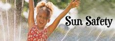 Learn how to keep your family safe while out enjoying the sun.  From Kids Health http://kidshealth.org/parent/firstaid_safe/outdoor/sun_safety.html