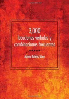 3,000 locuciones verbales y combinaciones frecuentes (Spanish Edition) by Adela Robles-Sáez. $41.82. Author: Adela Robles-Sáez. Publisher: Georgetown University Press (December 14, 2010). 368 pages