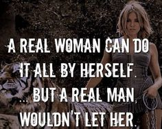 a-real-woman-can-do-it-by-herself-but-a-real-man-wouldnt-let-her