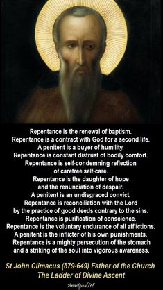 """""""Repentance is the renewal of baptism. Repentance is a contract with God for a second life. A penitent is a buyer of humility. Repentance is constant distrust of bodily comfort. Catholic Quotes, Catholic Prayers, Catholic Saints, Religious Quotes, Orthodox Prayers, Rosary Catholic, Early Church Fathers, Saint Quotes, Divine Mercy"""