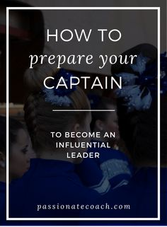 A captain's influence is powerful. Spend the time developing leadership skills in your captains to make sure their influence is inline with your vision.
