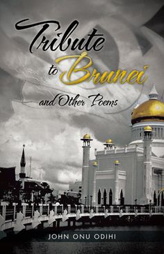 """Tribute to Brunei and Other Poems"" by John Onu Odihi - In this new collection of poetry the verses represent the synoptic capture of particular environments and incidents, as well as author John Onu Odihi's reflection of them.  More info: http://www.cseashawaii.com/wordpress/2013/02/southeast-asia-poetry/"