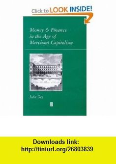 Money and Finance in the Age of Merchant Capitalism (9780631164623) John Day , ISBN-10: 0631164626  , ISBN-13: 978-0631164623 ,  , tutorials , pdf , ebook , torrent , downloads , rapidshare , filesonic , hotfile , megaupload , fileserve