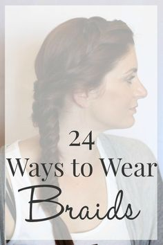 24 different ways to wear braids. Perfect for summer!