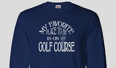 Golf Course Long Sleeve Tshirt, Favorite Place Christmas Birthday Hanukkah Gift Idea Mothers Fathers Day