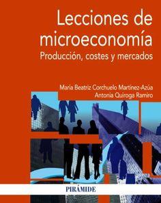 Lecciones de microeconomía: Producción, costes y mercados (Economía Y Empresa) de María Beatriz Corchuelo Martínez-Azúa. Máis información no catálogo: http://kmelot.biblioteca.udc.es/record=b1512374~S1*gag