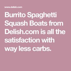 Burrito Spaghetti Squash Boats from Delish.com is all the satisfaction with way less carbs.