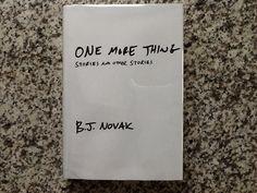 One More Thing by B.J. Novak - I loved these stories, essays and thoughts about life and everything else.
