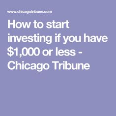 How to start investing if you have $1,000 or less - Chicago Tribune