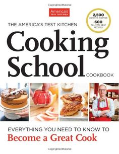 The America's Test Kitchen Cooking School Cookbook: Editors at America's Test Kitchen: 9781936493524: Amazon.com: Books