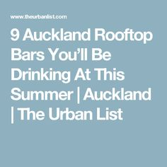 9 Auckland Rooftop Bars You'll Be Drinking At This Summer Rooftop Bar, Auckland, Drinking, Rooftops, Summer, Beverages, Urban, Beverage, Summer Time