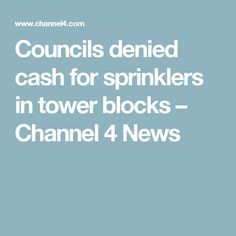 Councils denied cash for sprinklers in tower blocks – Channel 4 News