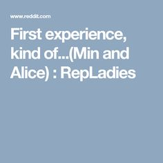 First experience, kind of...(Min and Alice) : RepLadies