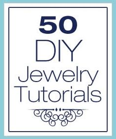 50 DIY Jewelry Tutorials …perfect for Mothers Day!