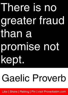 There is no greater fraud than a promise not kept. - Gaelic Proverb #proverbs #quotes