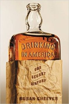 Sarah Hepola on Drinking in America: Our Secret History | In America, booze is a necessary balm and tippling an essential liberty. Indeed, drink fueled democracy — and almost destroyed it.