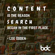 "Quote of the day: ""Content is the reason search began in the first place."" - Lee Odden"