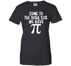 Come To The Dork Side - We Have Pi - Math T-ShirtFind out more at https://www.itee.shop/products/come-to-the-dork-side-we-have-pi-math-t-shirt-ladies-custom-2960 #tee #tshirt #named tshirt #hobbie tshirts #Come To The Dork Side - We Have Pi - Math T-Shirt