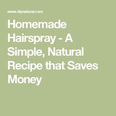 Homemade Hairspray - A Simple, Natural Recipe that Saves Money